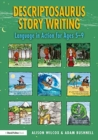 Descriptosaurus Story Writing : Language in Action for Ages 5-9 - Book