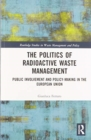The Politics of Radioactive Waste Management : Public Involvement and Policy-Making in the European Union - Book