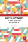 Limited Government : The Public Sector in the Auto-Industrial Age - Book