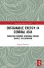 Sustainable Energy in Central Asia : Transition Towards Renewable Energy Sources in Uzbekistan - Book