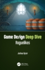 Game Design Deep Dive : Roguelikes - Book