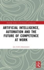 Artificial Intelligence, Automation and the Future of Competence at Work - Book