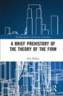 A Brief Prehistory of the Theory of the Firm - Book
