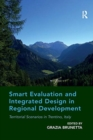 Smart Evaluation and Integrated Design in Regional Development : Territorial Scenarios in Trentino, Italy - Book