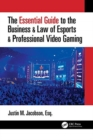 The Essential Guide to the Business & Law of Esports & Professional Video Gaming - Book