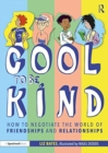 Cool to be Kind : How to Negotiate the World of Friendships and Relationships - Book