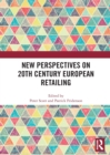 New Perspectives on 20th Century European Retailing - Book
