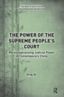 The Power of the Supreme People's Court : Reconceptualizing Judicial Power in Contemporary China - Book