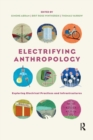 Electrifying Anthropology : Exploring Electrical Practices and Infrastructures - Book