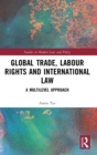 Global Trade, Labour Rights and International Law : A Multilevel Approach - Book