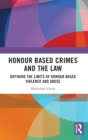 Honour Based Crimes and the Law : Defining the Limits of Honour Based Violence and Abuse - Book