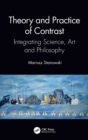 Theory and Practice of Contrast : Integrating Science, Art and Philosophy - Book