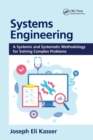 Systems Engineering : A Systemic and Systematic Methodology for Solving Complex Problems - Book