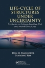 Life-Cycle of Structures Under Uncertainty : Emphasis on Fatigue-Sensitive Civil and Marine Structures - Book