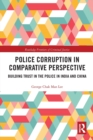 Police Corruption in Comparative Perspective : Building Trust in the Police in India and China - Book