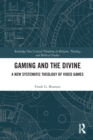 Gaming and the Divine : A New Systematic Theology of Video Games - Book