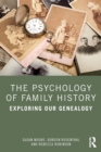 The Psychology of Family History : Exploring Our Genealogy - Book
