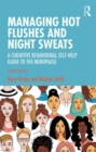 Managing Hot Flushes and Night Sweats : A Cognitive Behavioural Self-help Guide to the Menopause - Book