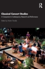 Classical Concert Studies : A Companion to Contemporary Research and Performance - Book