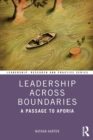 Leadership Across Boundaries : A Passage to Aporia - Book