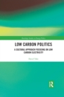 Low Carbon Politics : A Cultural Approach Focusing on Low Carbon Electricity - Book
