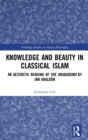Knowledge and Beauty in Classical Islam : An aesthetic reading of the Muqaddima by Ibn Khaldun - Book