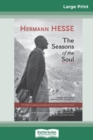 The Seasons of the Soul : The Poetic Guidance and Spiritual Wisdom of Herman Hesse (16pt Large Print Edition) - Book