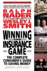 Winning the Insurance Game : The Complete Consumer's Guide to Saving Money - Book