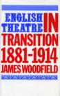 English Theatre in Transition : 1881-1914 - Book