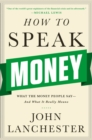 How to Speak Money : What the Money People Say-And What It Really Means - Book