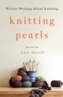 Knitting Pearls : Writers Writing About Knitting - Book