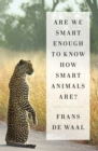 Are We Smart Enough to Know How Smart Animals Are? - Book