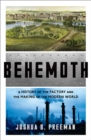 Behemoth : A History of the Factory and the Making of the Modern World - Book