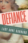 Defiance - The Extraordinary Life of Lady Anne Barnard - Book