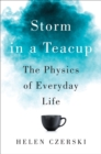 Storm in a Teacup - The Physics of Everyday Life - Book