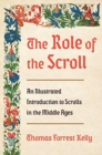 The Role of the Scroll : An Illustrated Introduction to Scrolls in the Middle Ages - Book