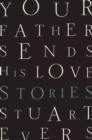 Your Father Sends His Love - Stories - Book