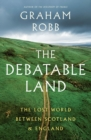 The Debatable Land : The Lost World Between Scotland and England - Book