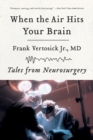 When the Air Hits Your Brain : Tales from Neurosurgery - Book