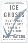 Ice Ghosts : The Epic Hunt for the Lost Franklin Expedition - Book