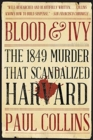 Blood & Ivy : The 1849 Murder That Scandalized Harvard - Book