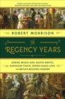 The Regency Years - During Which Jane Austen Writes, Napoleon Fights, Byron Makes Love, and Britain Becomes Modern - Book