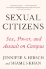 Sexual Citizens : A Landmark Study of Sex, Power, and Assault on Campus - Book