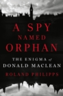 A Spy Named Orphan : The Enigma of Donald Maclean - Book