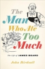 The Man Who Ate Too Much : The Life of James Beard - Book