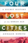 Four Lost Cities : A Secret History of the Urban Age - Book