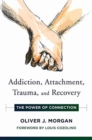 Addiction, Attachment, Trauma and Recovery : The Power of Connection - Book