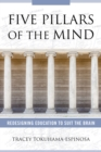 Five Pillars of the Mind : Redesigning Education to Suit the Brain - Book