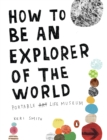 How To Be An Explorer Of The World : Portable Life Museum - Book