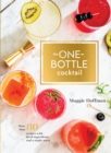 One-Bottle Cocktail : More than 80 Recipes with Fresh Ingredients and a Single Spirit - Book